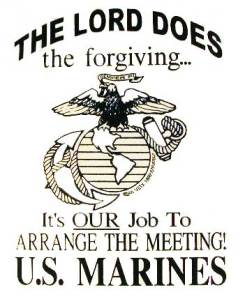 The Lord does the forgiving... It's OUR Job to Arrange the Meeting. U.S. Marines